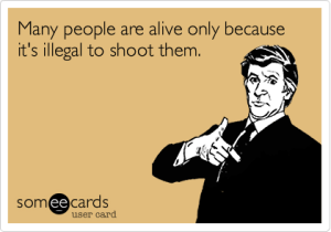 Many people are alive only because it's illegal to shoot them.